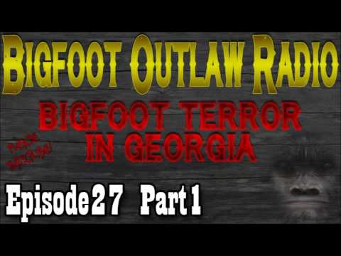 Bigfoot Terror In Georgia Bigfoot Outlaw Radio Ep27