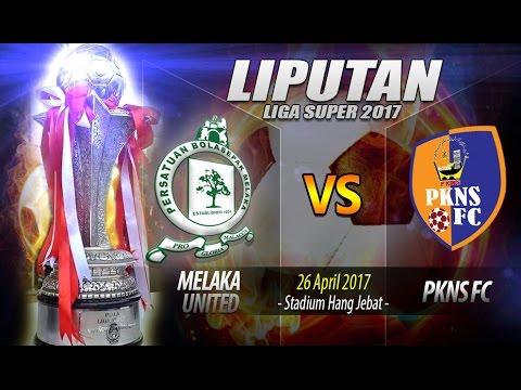 Liga Super 2017 : Rangkuman penuh    MELAKA (2) vs PKNS (2)