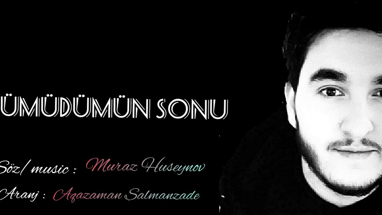 Umudumun sonu Muraz Huseynov (iki aşiq bir yan yana)