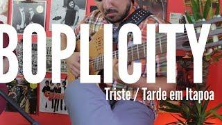 BOPLICITY - Triste & Tarde em Itapoa (Cover)