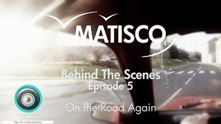 MATISCO - Behind The Scenes - Ep.5 - On the Road Again Thumbnail