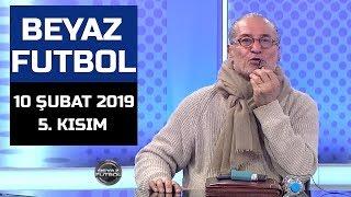 (..) Beyaz Futbol 10 Şubat 2019 Kısım 5/5 - Beyaz TV