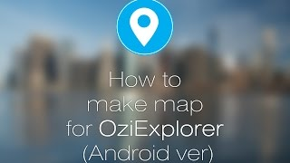 How to make Map for OziExplorer Android Free HD Video