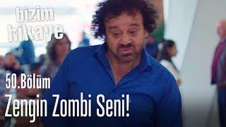 Zengin zombi seni - Bizim Hikaye 50. Bölüm