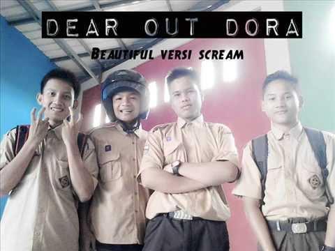 DEAR OUT DORA  beautiful versi Scream