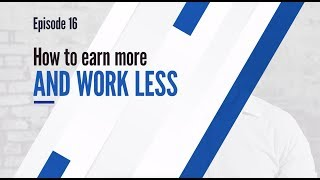 How to Earn More & Work Less | GHR Careers Episode 16