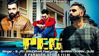 PEG - (FULL VIDEO) B Jay Randawa | Parmish Verma | Sharry Maan | Guri | Latest Punjabi Song 2017
