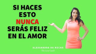 La UNICA razón por la que NO ERES FELIZ en el amor / The ONLY reason why YOU AREN'T HAPPY IN LOVE