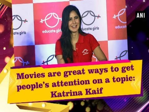 Movies are great ways to get people's attention on a topic: Katrina Kaif - Bollywood News