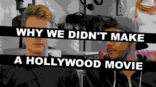 Why we didn't make a Hollywood movie...