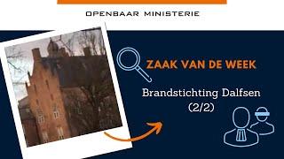 Zaak van de Week: 'Brandstichting Dalfsen' (1/2)