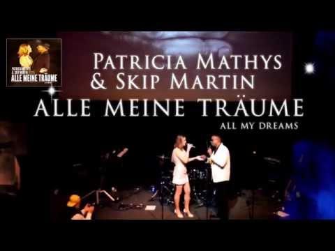 "PATRICIA MATHYS & SKIP MARTIN ""Alle Meine Träume-All My Dreams"" Weltpremiere"