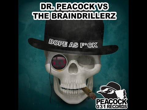 A1. The Braindrillerz Vs Dr. Peacock - Dope As F*ck - PCR031