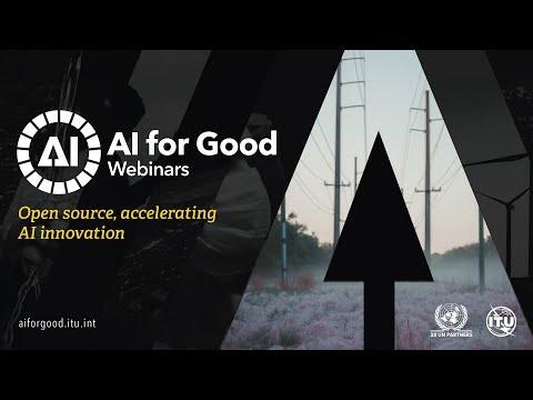 Open Source, Accelerating AI innovation | AI FOR GOOD WEBINARS