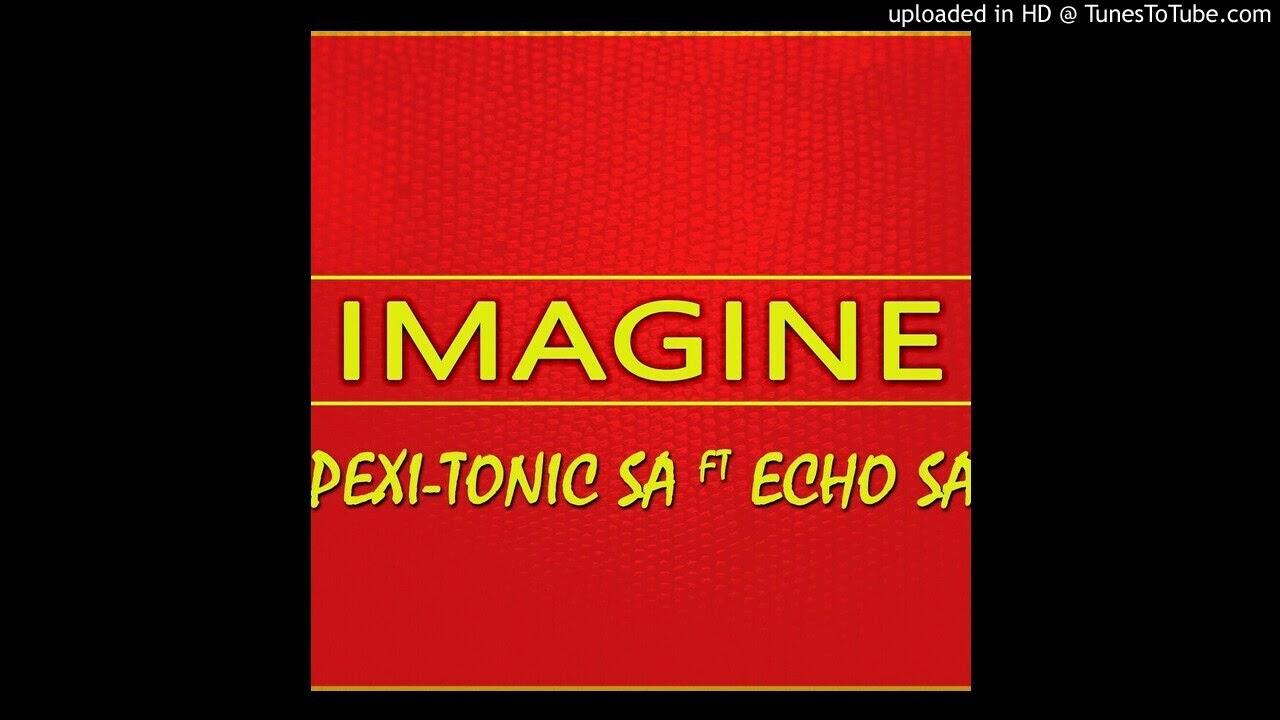 Download Pexi-Tonic ft Echo SA-Imagine