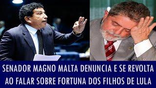 Senador Magno Malta denuncia e se revolta ao falar sobre fortuna dos filhos de Lula
