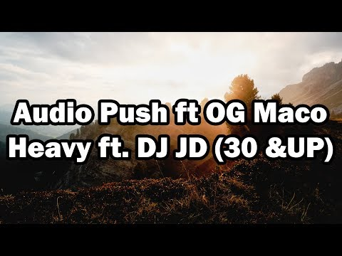 Audio Push Ft OG Maco - Heavy - DJ JD (30HZ & UP)