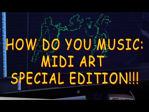 How Do You Music: Special MIDI ART Edition!!!!!!!