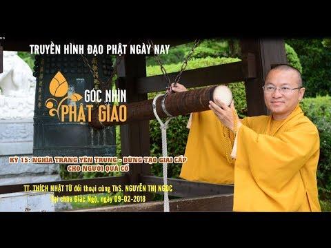 Góc Nhìn Phật Giáo Kỳ 15: Nghĩa Trang Yên Trung - Đừng tạo giai cấp cho người quá cố