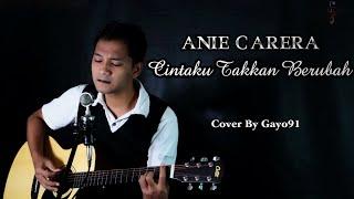 CINTAKU TAKKAN BERUBAH - ANIE CARERA ( COVER GAYO91 ) AKUSTIK VERSION
