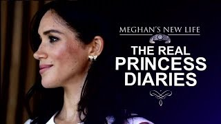 Meghan's New Life: The Real Princess Diaries