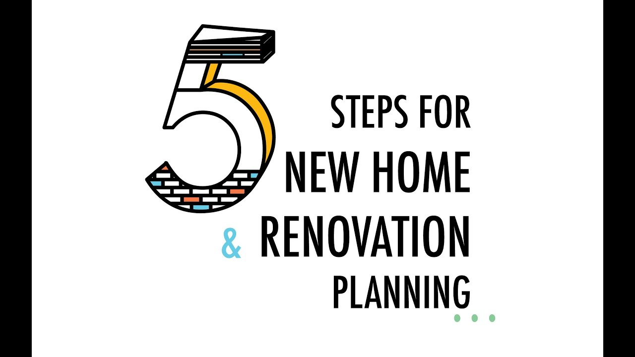 5 Steps for New Home and Renovation Planning