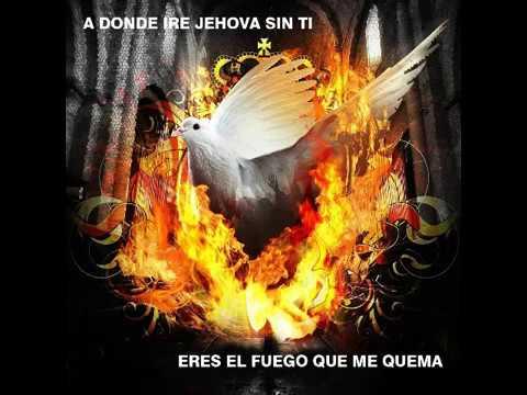 A DONDE IRE JEHOVA SIN TI ó ERES EL FUEGO QUE ME QUEMA (PISTA)