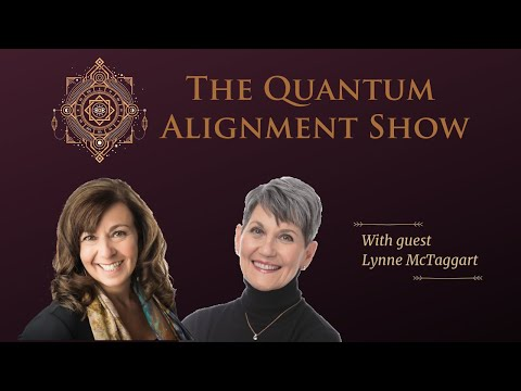 Quantum Alignment Show with guest Lynne McTaggart