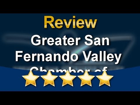 Greater San Fernando Valley Chamber of Commerce   5 Star Review