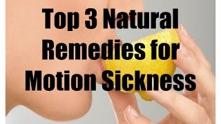 ✔ Top 3 Natural Remedies for Motion Sickness, Simple and easy remedies for Motion Sickness