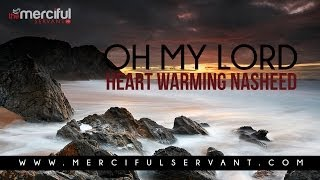Oh My Lord - Heart Warming Nasheed