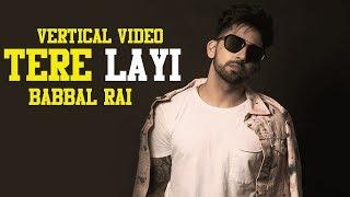 Tere Layi | Babbal Rai | Pav Dharia | Vertical Video |  Latest Punjabi Songs 2019