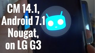 [UPDATE: Android 7.1.1] How to INSTALL CyanogenMod 14.1 on LG G3 (D855, D852, D851)