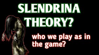 Slendrina theory Solving who we play as in all of the games?