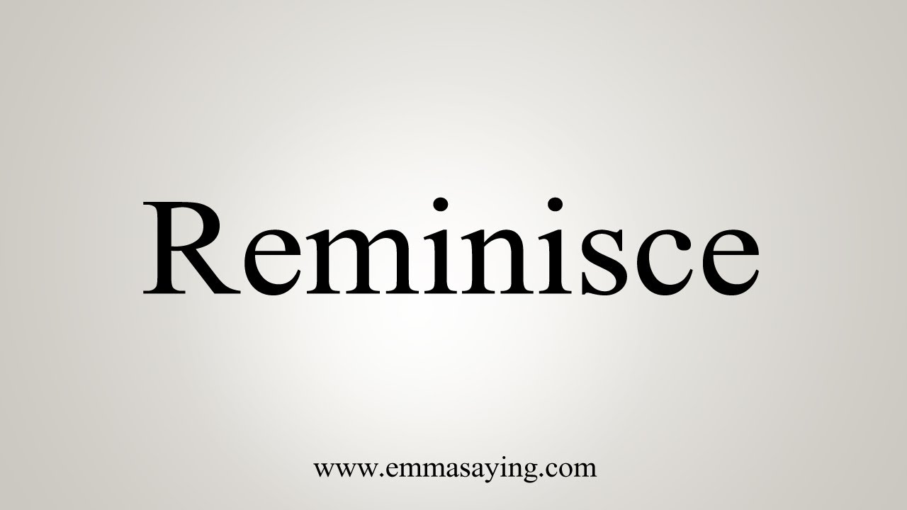 How To Say Reminisce