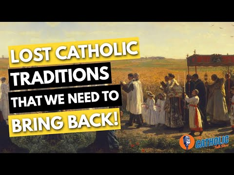Lost Catholic Traditions We Should Bring Back | The Catholic Talk Show