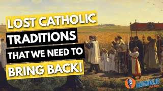 Lost Catholic Traditions We Should Bring Back | The Catholic Talk Show