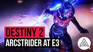 DESTINY 2 | Arcstrider Gameplay at E3 and Hands-on Details