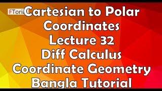 Cartesian to Polar Coordinates | Lecture 32 | Diff Calculus and Coordinate Geometry Bangla Tutorial