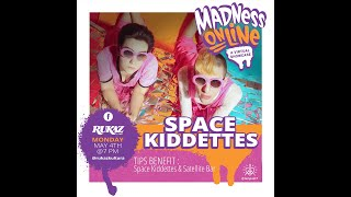 MADNESS MONDAYS PRESENTS: SPACE KIDDETTES