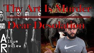 Thy Art Is Murder - Dear Desolation Album Review/New Contest!