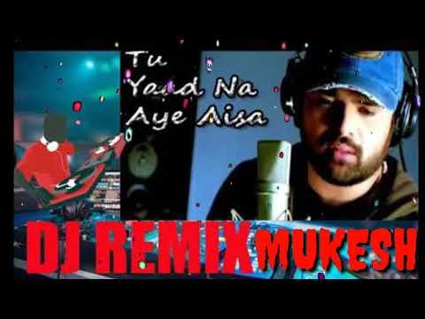 Tu Yaad Na Aye Dj Remix By Mukesh