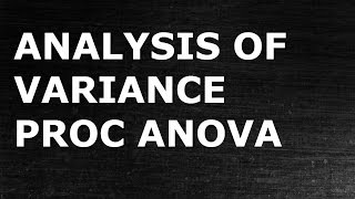 Analysis of variance: PROC ANOVA in SAS
