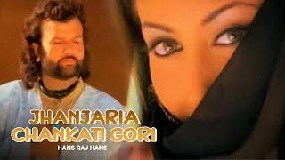 """Jhanjaria Chankati Gori Hans Raj Hans"" | Jhanjhariya"