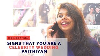 Signs that You Are A Celebrity Wedding Paithiyam | The Cheeky DNA