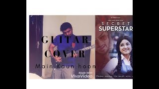 Rock Guitar Cover | Main Kaun Hoon - Secret Superstar | Zaira Wasim-Unplugged