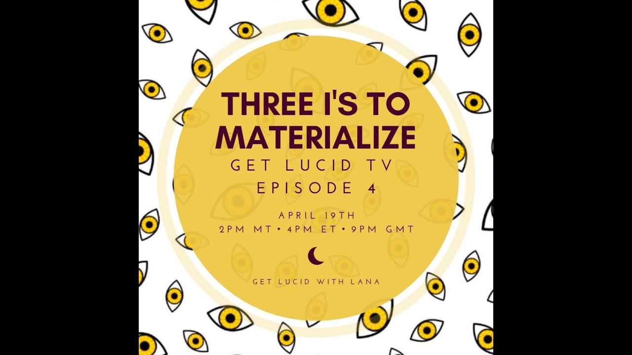 "Get Lucid TV Ep.4 ""Three I's to Materialize"""