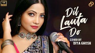Dil Lauta Do | Cover Song By Diya Ghosh | Jubin Nautiyal, Payal Dev | Kunaal V
