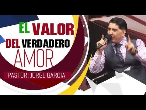 EL VALOR DEL VERDADERO AMOR  Pastor  Jorge Garcia