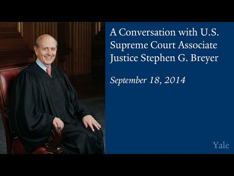 A Conversation with U.S. Supreme Court Associate Justice Stephen G. Breyer